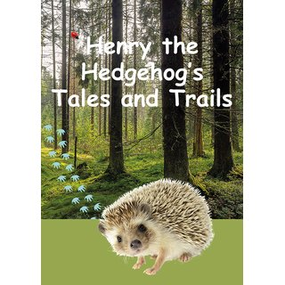 Henry the Hedgehogs Tales and Trails